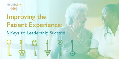 Improving the Patient Experience – 6 Leadership Keys to Success
