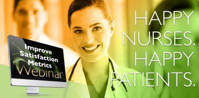 Improving Satisfaction Metrics – Happy Nurses and Patients