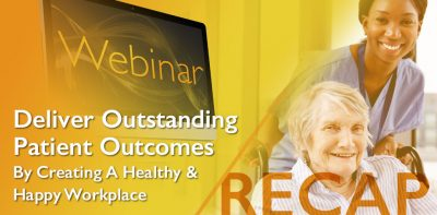 Deliver Outstanding Patient Outcomes By Creating A Healthy And Happy Workplace