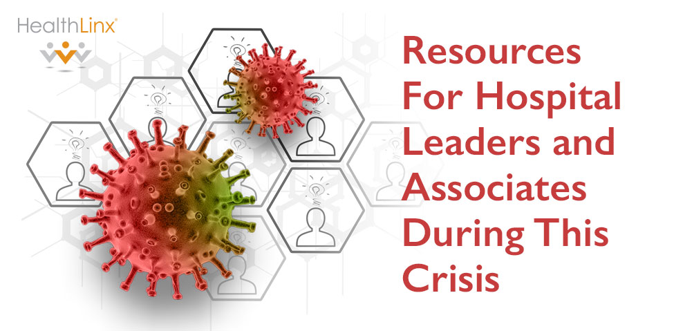 Resources For Hospital Leaders and Associates During This Crisis