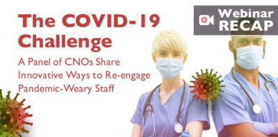 The Covid-19 Challenge: A Panel of CNOs Share Innovative Ways to Re-engage Pandemic-Weary Staff